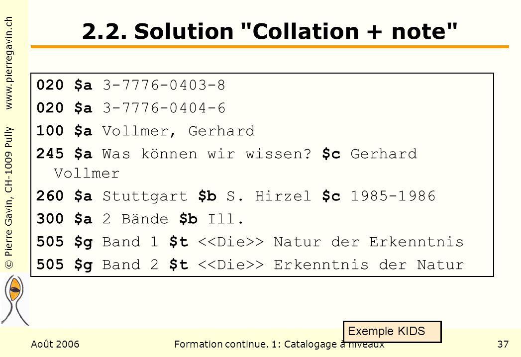 © Pierre Gavin, CH-1009 Pully www.pierregavin.ch Août 2006Formation continue. 1: Catalogage à niveaux37 2.2. Solution