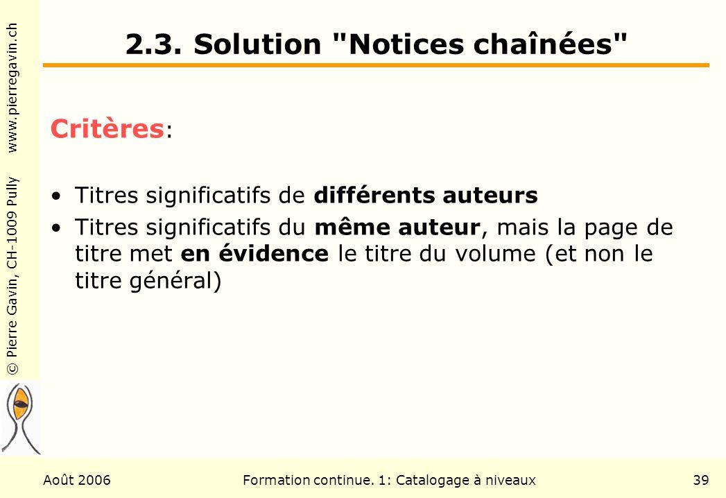 © Pierre Gavin, CH-1009 Pully www.pierregavin.ch Août 2006Formation continue. 1: Catalogage à niveaux39 2.3. Solution