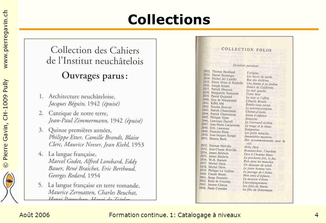 © Pierre Gavin, CH-1009 Pully www.pierregavin.ch Août 2006Formation continue. 1: Catalogage à niveaux4 Collections