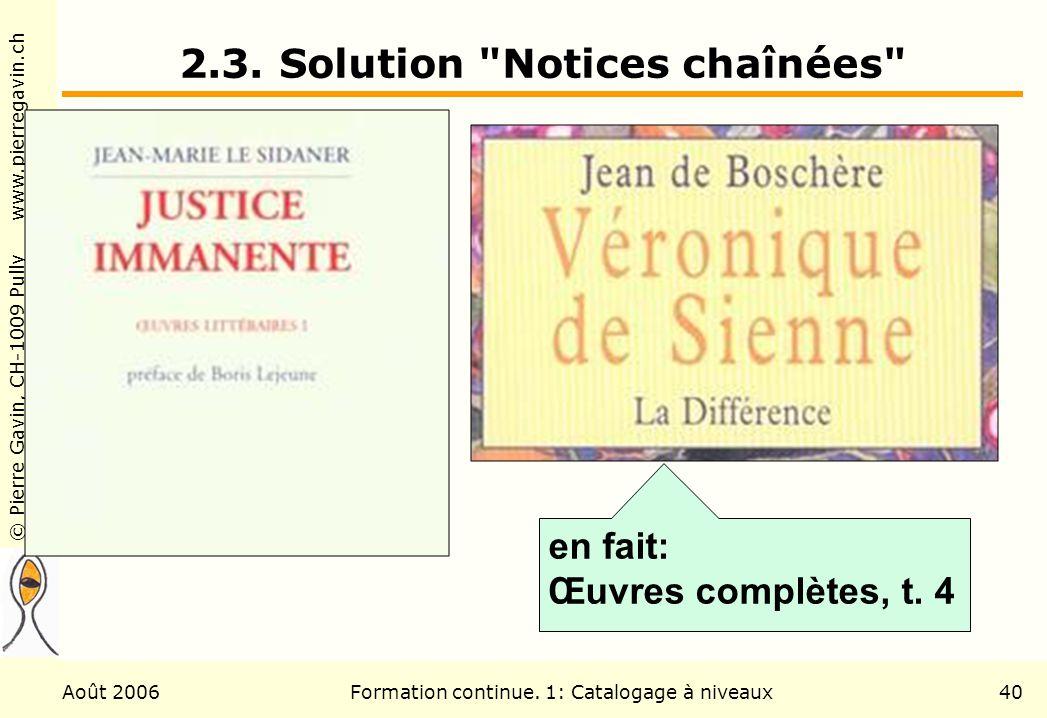 © Pierre Gavin, CH-1009 Pully www.pierregavin.ch Août 2006Formation continue. 1: Catalogage à niveaux40 2.3. Solution