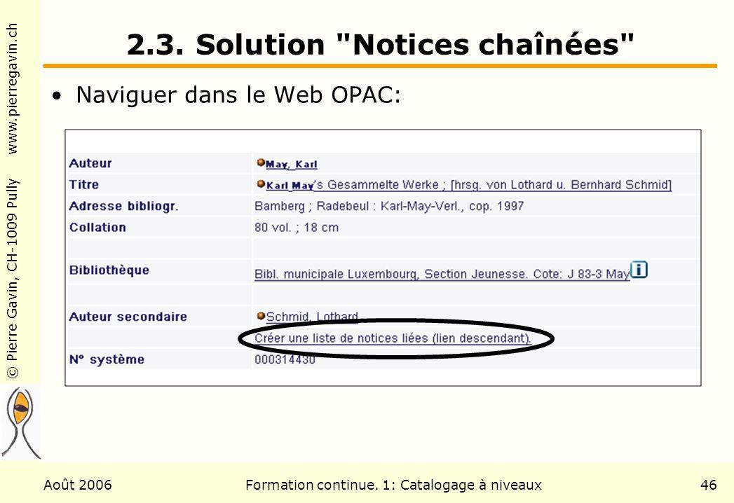 © Pierre Gavin, CH-1009 Pully www.pierregavin.ch Août 2006Formation continue. 1: Catalogage à niveaux46 2.3. Solution