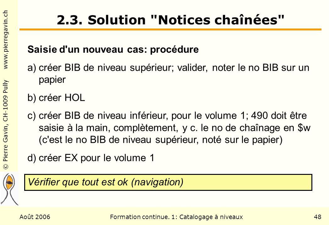 © Pierre Gavin, CH-1009 Pully www.pierregavin.ch Août 2006Formation continue. 1: Catalogage à niveaux48 2.3. Solution