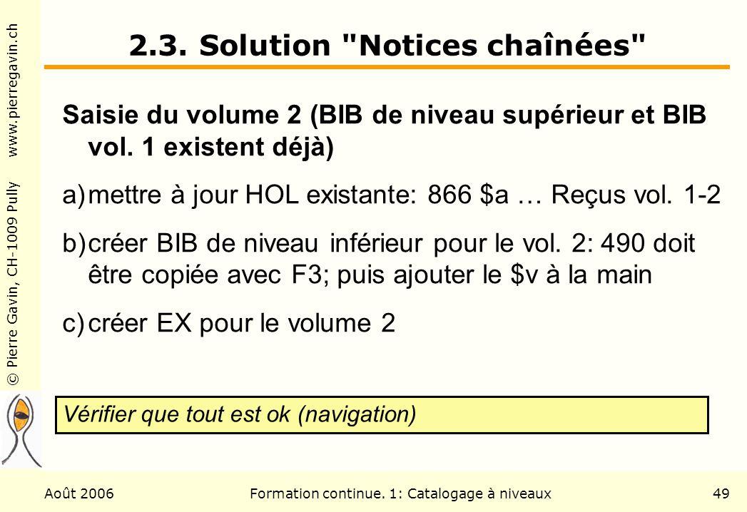 © Pierre Gavin, CH-1009 Pully www.pierregavin.ch Août 2006Formation continue. 1: Catalogage à niveaux49 2.3. Solution