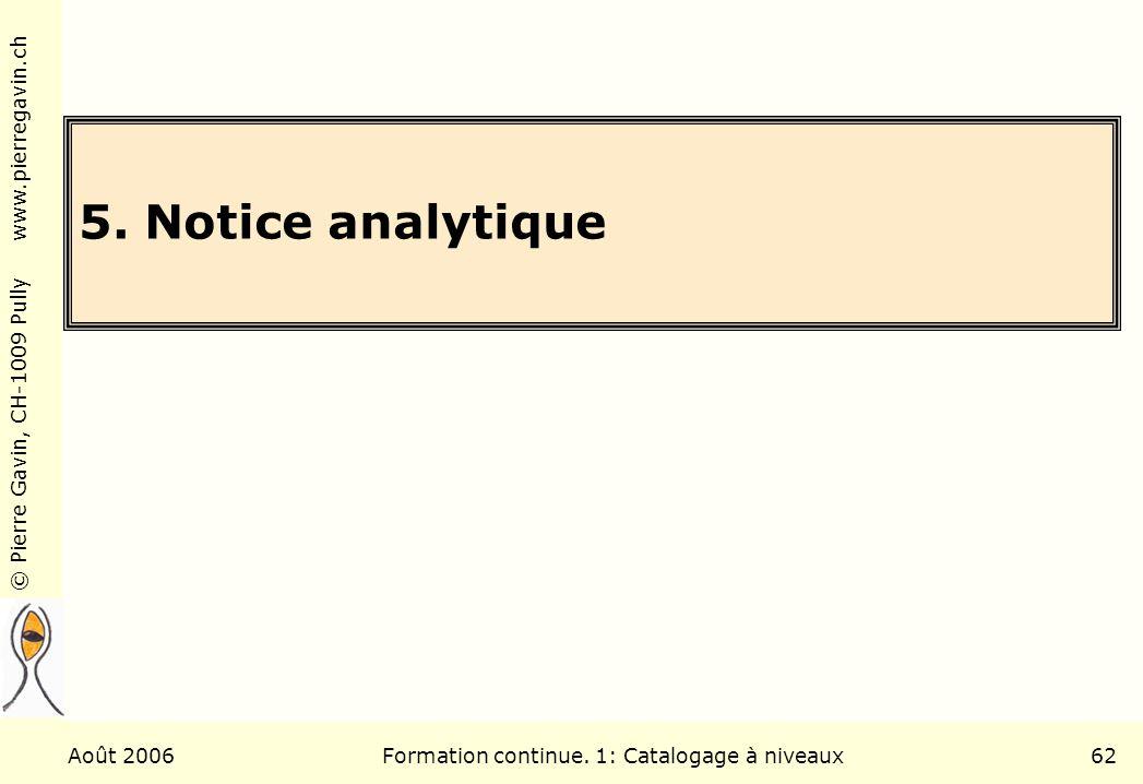 © Pierre Gavin, CH-1009 Pully www.pierregavin.ch Août 2006Formation continue. 1: Catalogage à niveaux62 5. Notice analytique