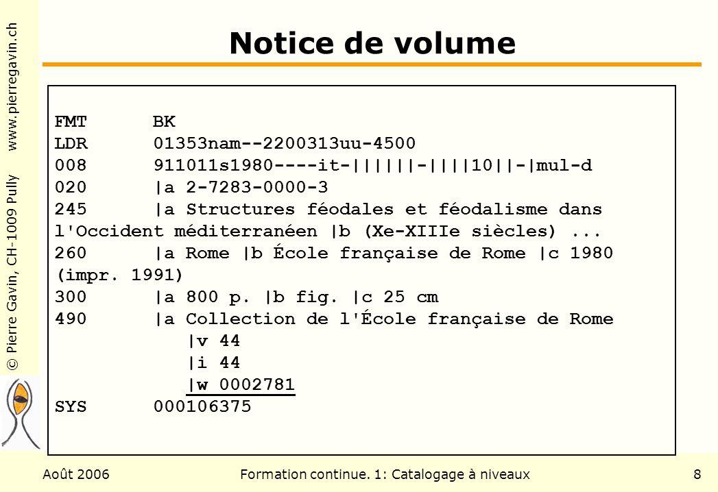 © Pierre Gavin, CH-1009 Pully www.pierregavin.ch Août 2006Formation continue. 1: Catalogage à niveaux8 Notice de volume FMT BK LDR 01353nam--2200313uu