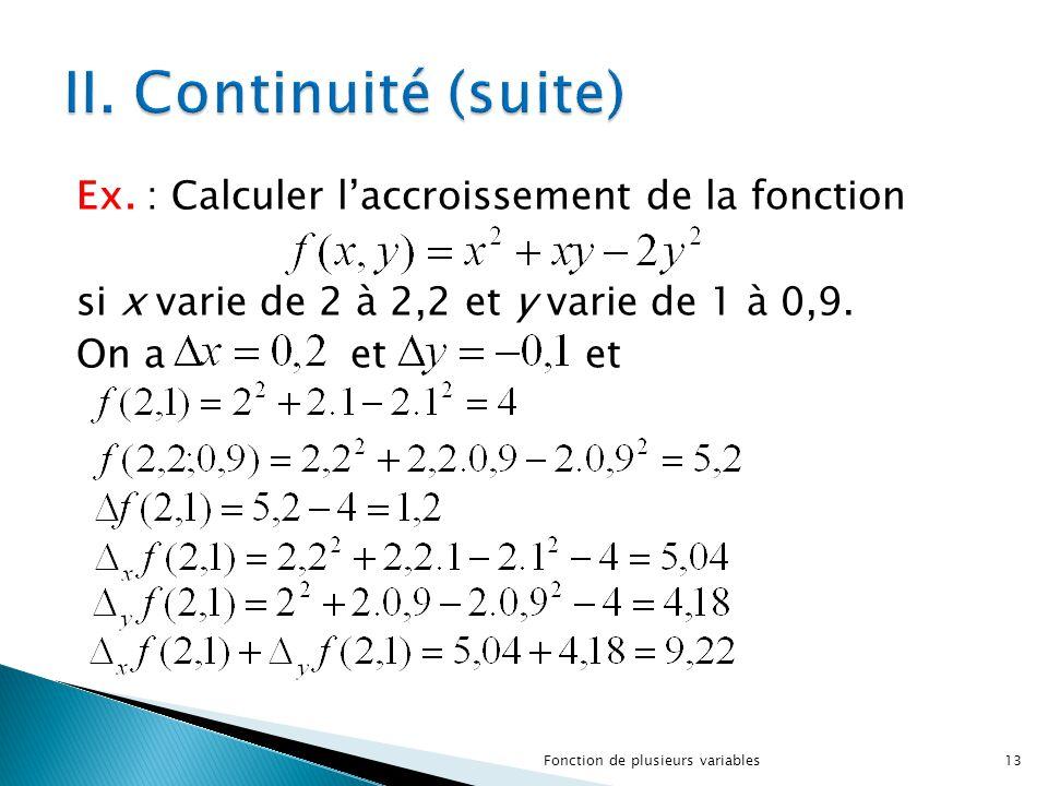 Ex. : Calculer l'accroissement de la fonction si x varie de 2 à 2,2 et y varie de 1 à 0,9. On a et et 13Fonction de plusieurs variables