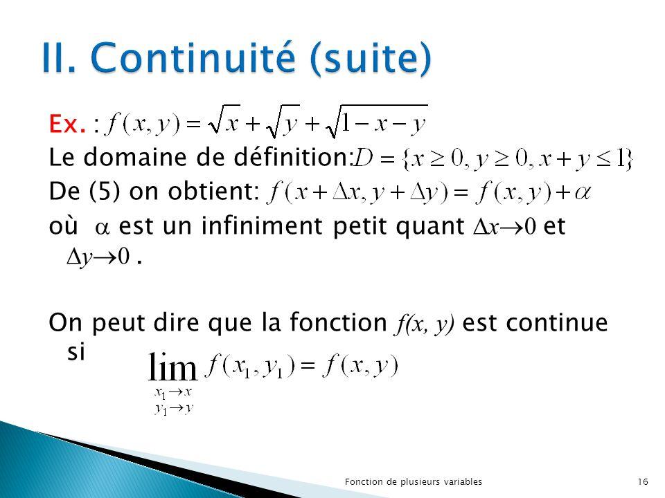 Ex. : Le domaine de définition: De (5) on obtient: où  est un infiniment petit quant  x  0 et  y  0. On peut dire que la fonction f(x, y) est con