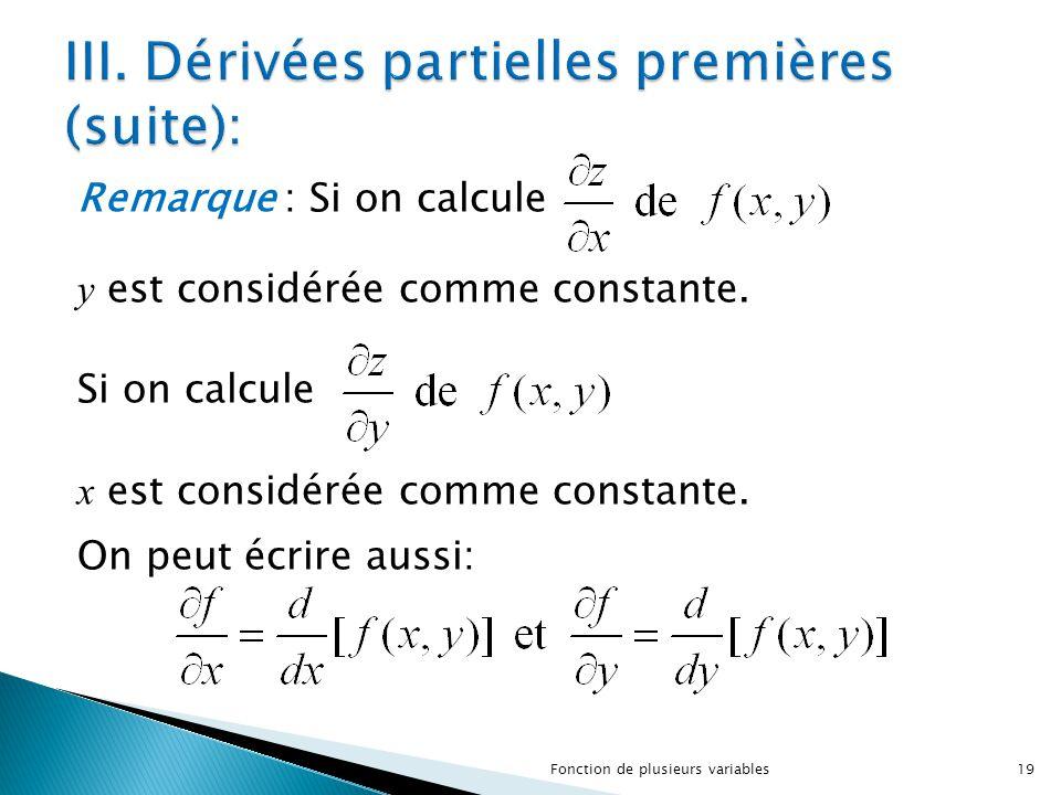 Remarque : Si on calcule y est considérée comme constante. Si on calcule x est considérée comme constante. On peut écrire aussi: 19Fonction de plusieu
