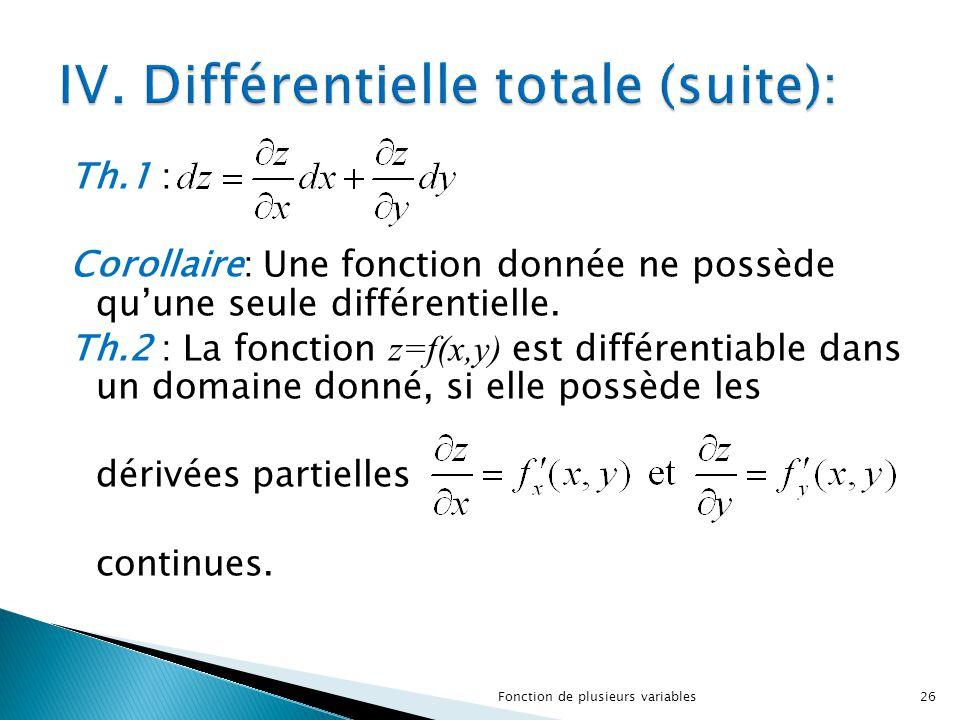 Th.1 : Corollaire: Une fonction donnée ne possède qu'une seule différentielle. Th.2 : La fonction z=f(x,y) est différentiable dans un domaine donné, s