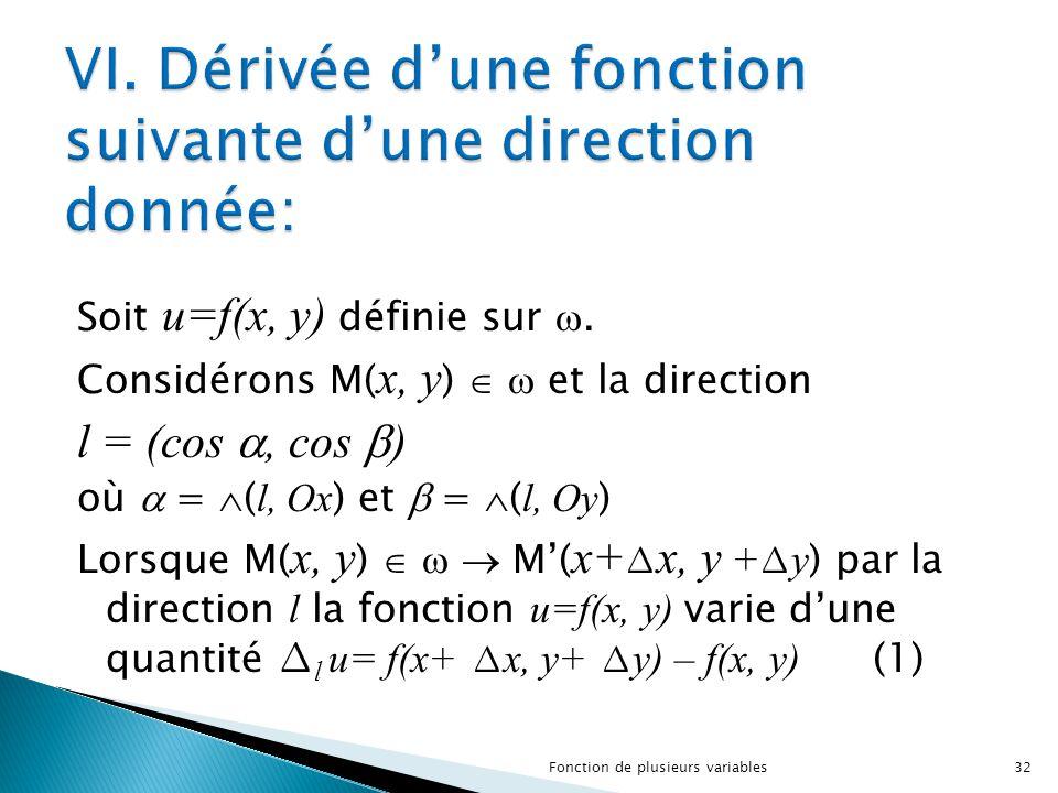 Soit u=f(x, y) définie sur . Considérons M( x, y )   et la direction l = (cos , cos  ) où  =  ( l, Ox ) et  =  ( l, Oy ) Lorsque M( x, y ) 