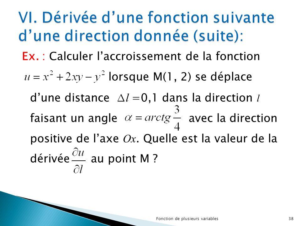 Ex. : Calculer l'accroissement de la fonction lorsque M(1, 2) se déplace d'une distance ∆ l =0,1 dans la direction l faisant un angle avec la directio