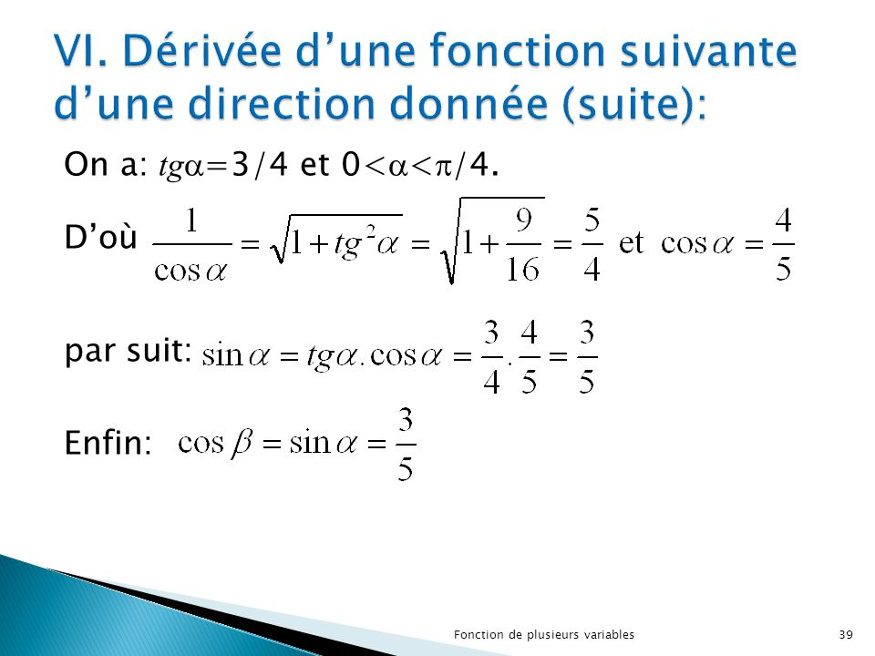 On a: tg  =3/4 et 0<  <  /4. D'où par suit: Enfin: 39Fonction de plusieurs variables