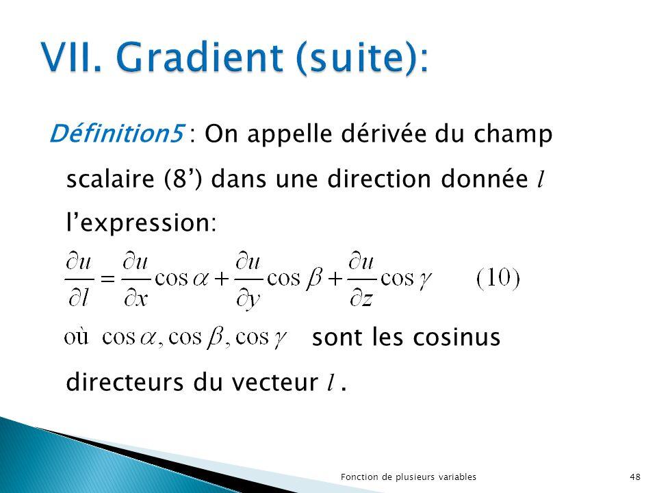 Définition5 : On appelle dérivée du champ scalaire (8') dans une direction donnée l l'expression: sont les cosinus directeurs du vecteur l. 48Fonction