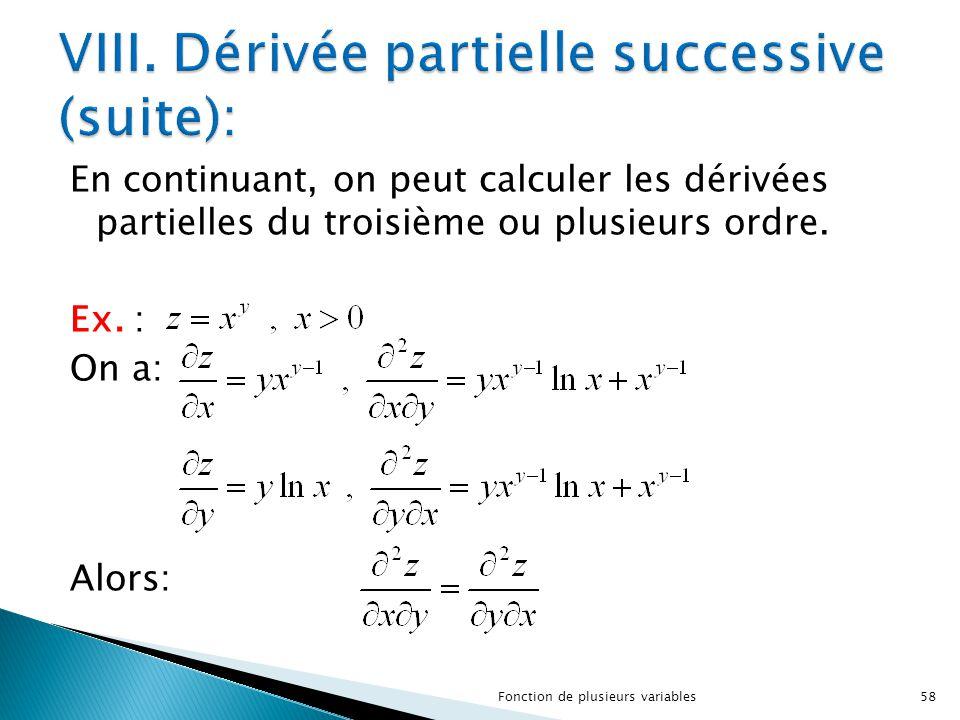 En continuant, on peut calculer les dérivées partielles du troisième ou plusieurs ordre. Ex. : On a: Alors: 58Fonction de plusieurs variables