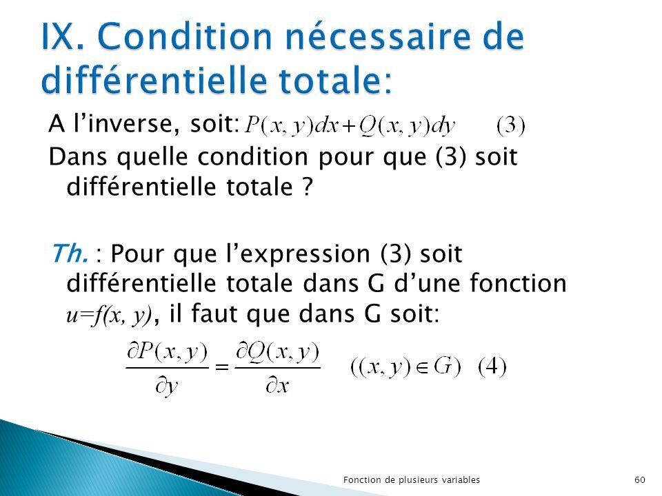 A l'inverse, soit: Dans quelle condition pour que (3) soit différentielle totale ? Th. : Pour que l'expression (3) soit différentielle totale dans G d