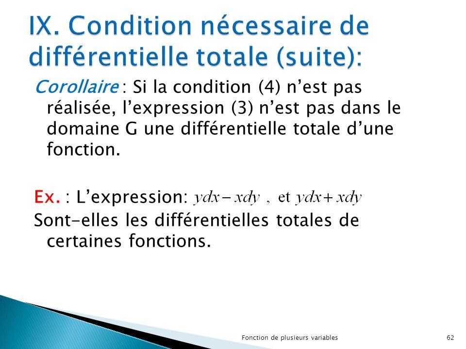 Corollaire : Si la condition (4) n'est pas réalisée, l'expression (3) n'est pas dans le domaine G une différentielle totale d'une fonction. Ex. : L'ex