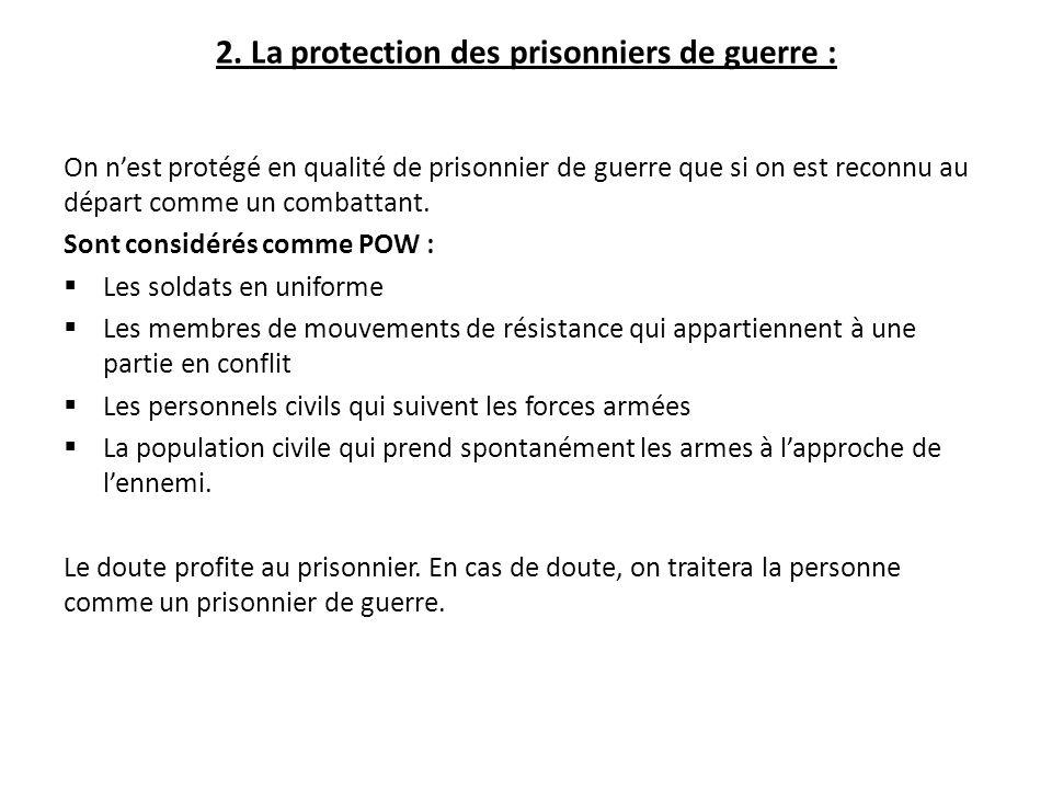2. La protection des prisonniers de guerre : On n'est protégé en qualité de prisonnier de guerre que si on est reconnu au départ comme un combattant.