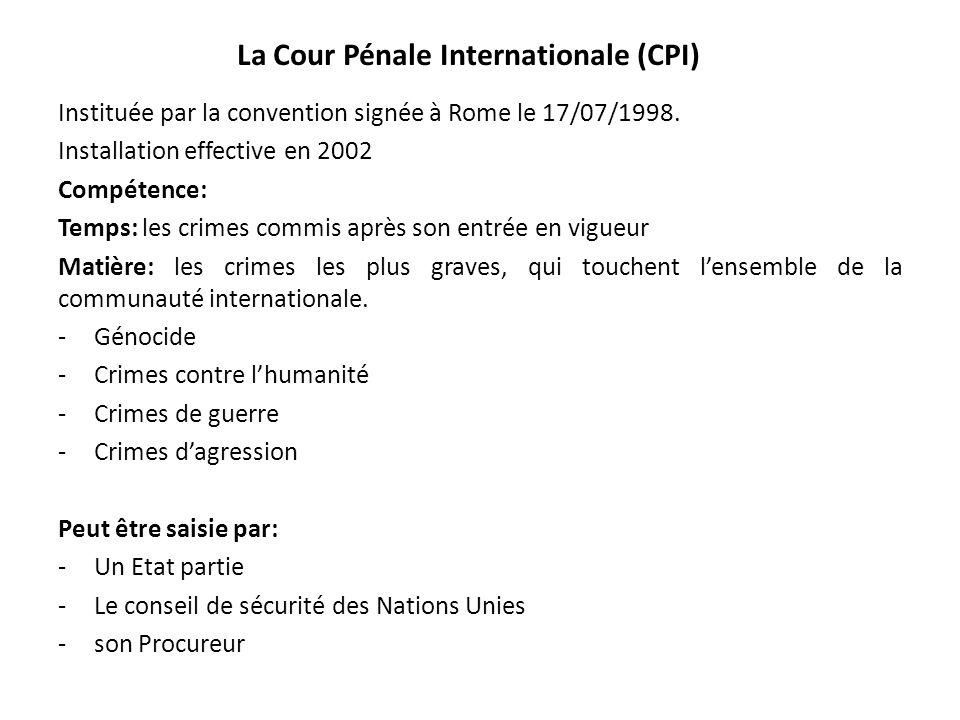 La Cour Pénale Internationale (CPI) Instituée par la convention signée à Rome le 17/07/1998.