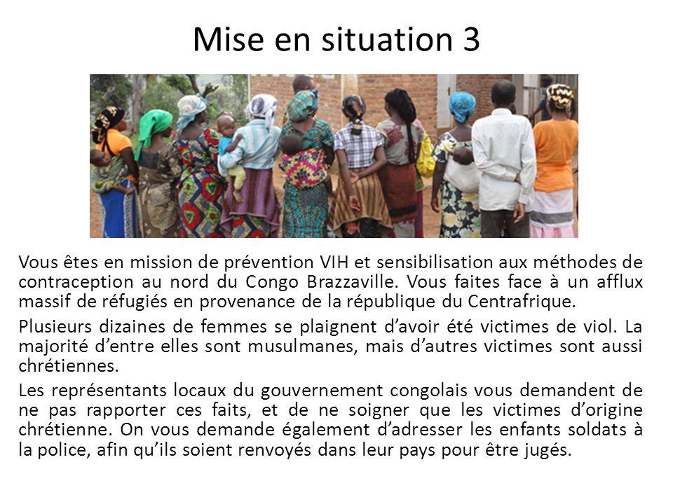Mise en situation 3 Vous êtes en mission de prévention VIH et sensibilisation aux méthodes de contraception au nord du Congo Brazzaville.