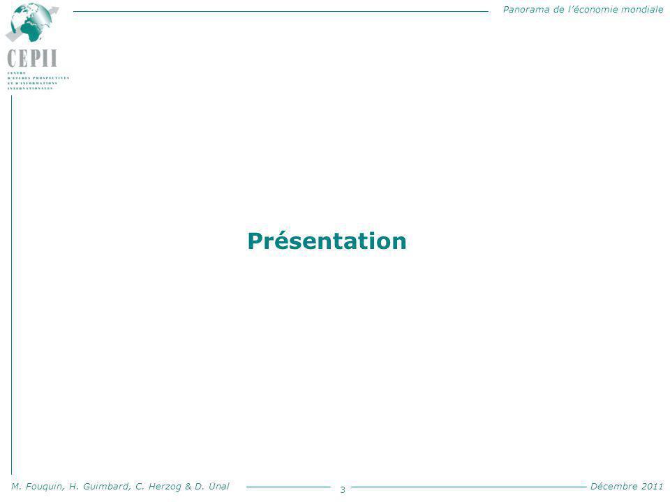 Panorama de l'économie mondiale M. Fouquin, H. Guimbard, C. Herzog & D. Ünal Décembre 2011 3 Présentation