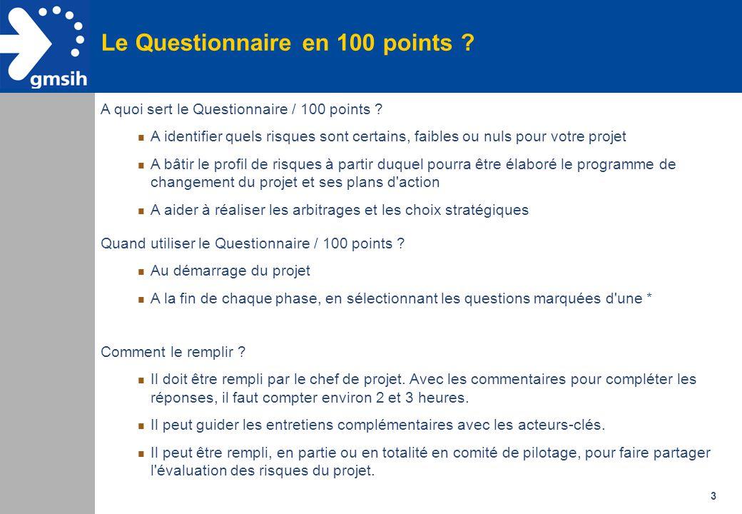 3 A quoi sert le Questionnaire / 100 points ? n A identifier quels risques sont certains, faibles ou nuls pour votre projet n A bâtir le profil de ris