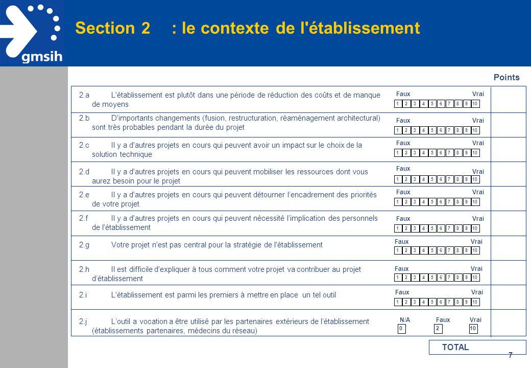 8 Section 3 : le fonctionnement du management Points 3.aLes processus de décision sont souvent lents et difficiles, certaines décisions ne sont jamais prises 3.bIl arrive qu une fois la décision prise, les ou des encadrants la remettent en question 3.cLes encadrants des services se préoccupent plus de leur périmètre que des processus transversaux 3.dLes encadrants n ont pas vraiment développé de bonnes manières de travailler ensemble 3.eEn général, les encadrants sont plus autonomistes que disciplinés 3.fLa culture d établissement fait que les encadrants sont d abord focalisés sur le court terme 3.gRares sont les encadrants qui ont un PC sur leur bureau et s en servent quotidiennement 3.hLe système d information est le cadet de leurs soucis et ils ne voient pas en quoi l organisation devrait s y adapter 3.iLes encadrants n'ont pas une vision de l'outil et de son intérêt 3.jLa contribution au succès du projet va être inscrite dans les objectifs annuels des encadrants FauxVrai FauxVrai FauxVrai 12345678910 FauxVrai 1 Oui et une partie du bonus y sera liée 4 Oui mais sans bonus 5 Peut-être 10 Non 1.Le management concerne les encadrants de toutes les fonctions impactées de près ou de loin par le projet.