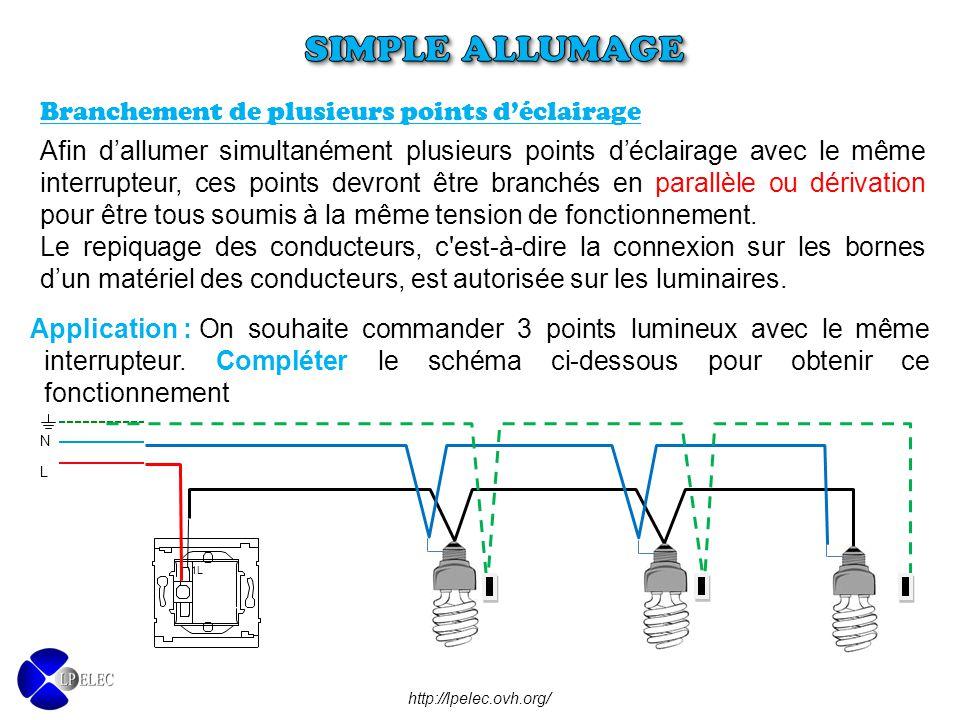 Branchement de plusieurs points d'éclairage Afin d'allumer simultanément plusieurs points d'éclairage avec le même interrupteur, ces points devront êt