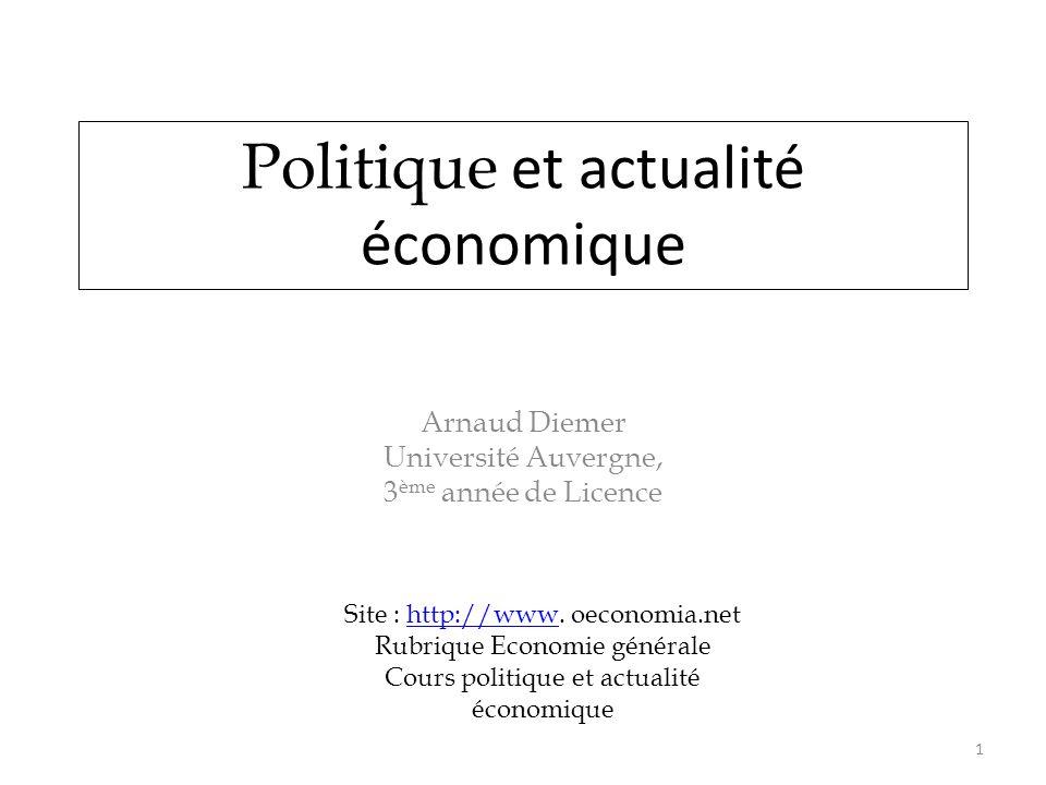 Politique et actualité économique Arnaud Diemer Université Auvergne, 3 ème année de Licence 1 Site : http://www. oeconomia.nethttp://www Rubrique Econ