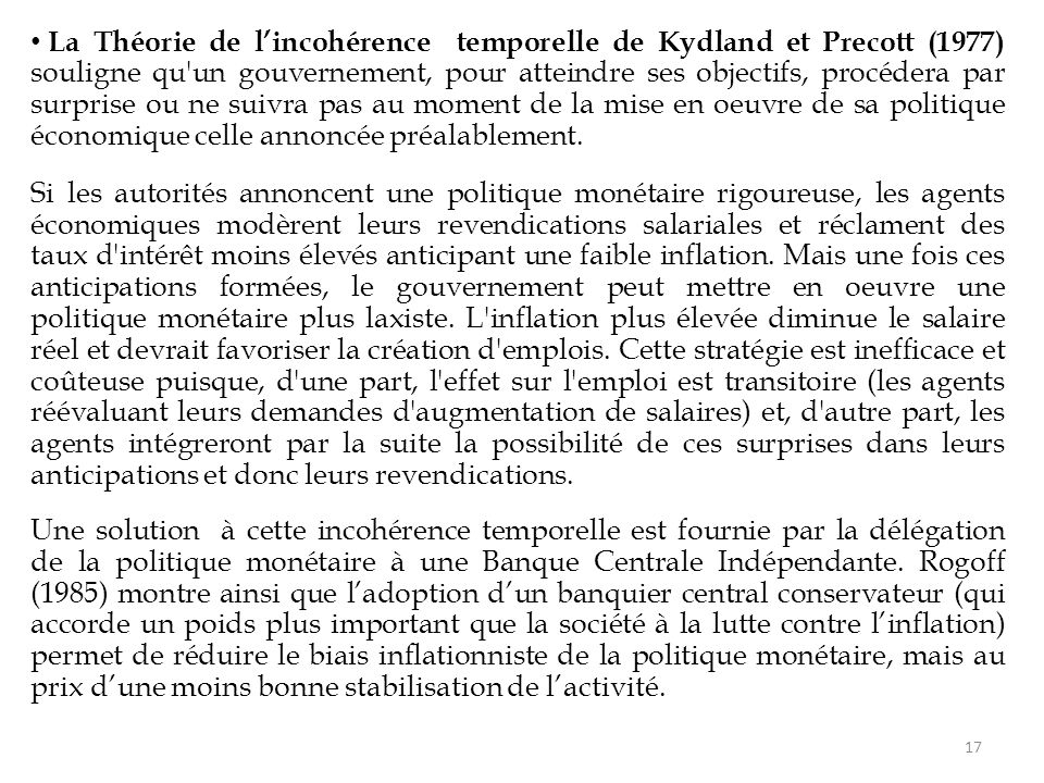 La Théorie de l'incohérence temporelle de Kydland et Precott (1977) souligne qu'un gouvernement, pour atteindre ses objectifs, procédera par surprise