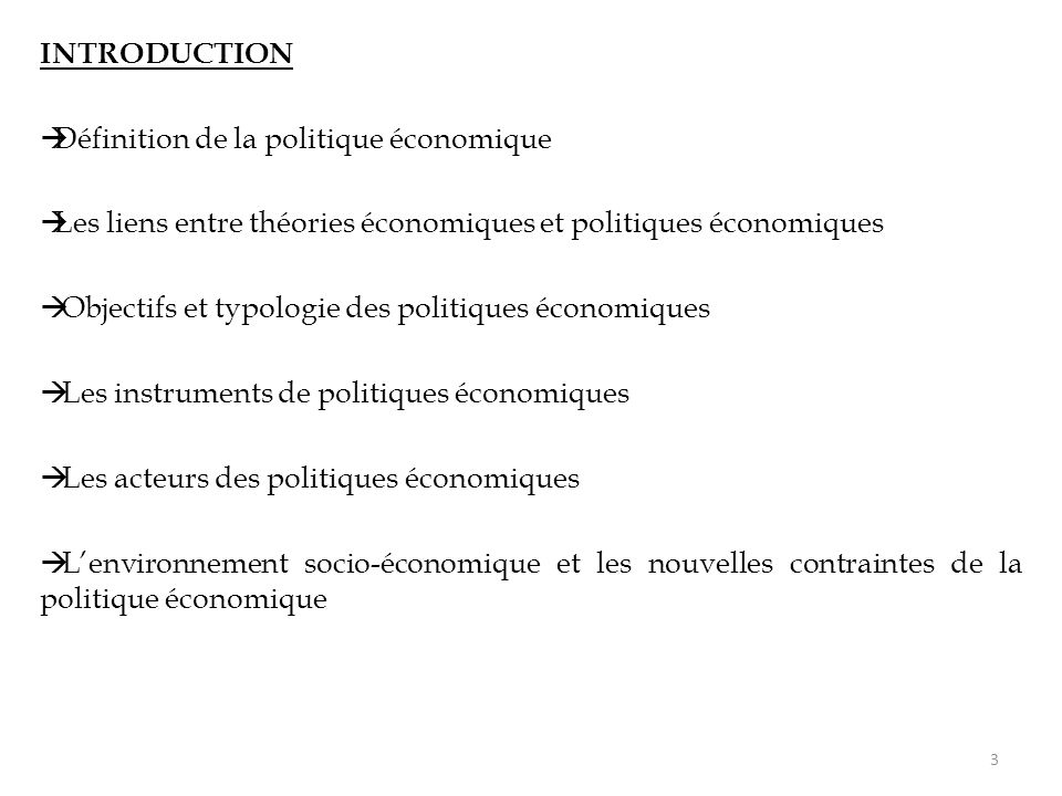 INTRODUCTION  Définition de la politique économique  Les liens entre théories économiques et politiques économiques  Objectifs et typologie des pol