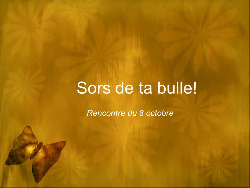 Sors de ta bulle! Rencontre du 8 octobre