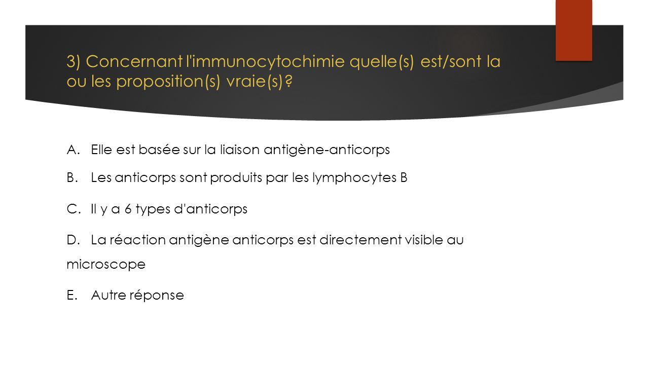3) Concernant l'immunocytochimie quelle(s) est/sont la ou les proposition(s) vraie(s)? A.Elle est basée sur la liaison antigène-anticorps B.Les antico