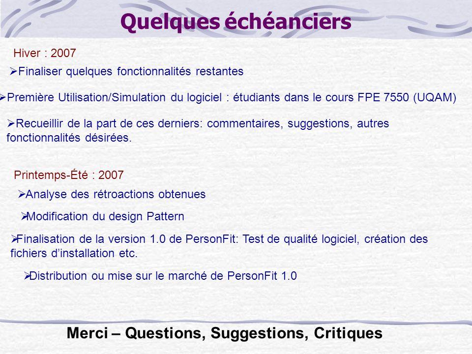 Quelques échéanciers  Première Utilisation/Simulation du logiciel : étudiants dans le cours FPE 7550 (UQAM) Hiver : 2007  Finaliser quelques fonctionnalités restantes  Recueillir de la part de ces derniers: commentaires, suggestions, autres fonctionnalités désirées.