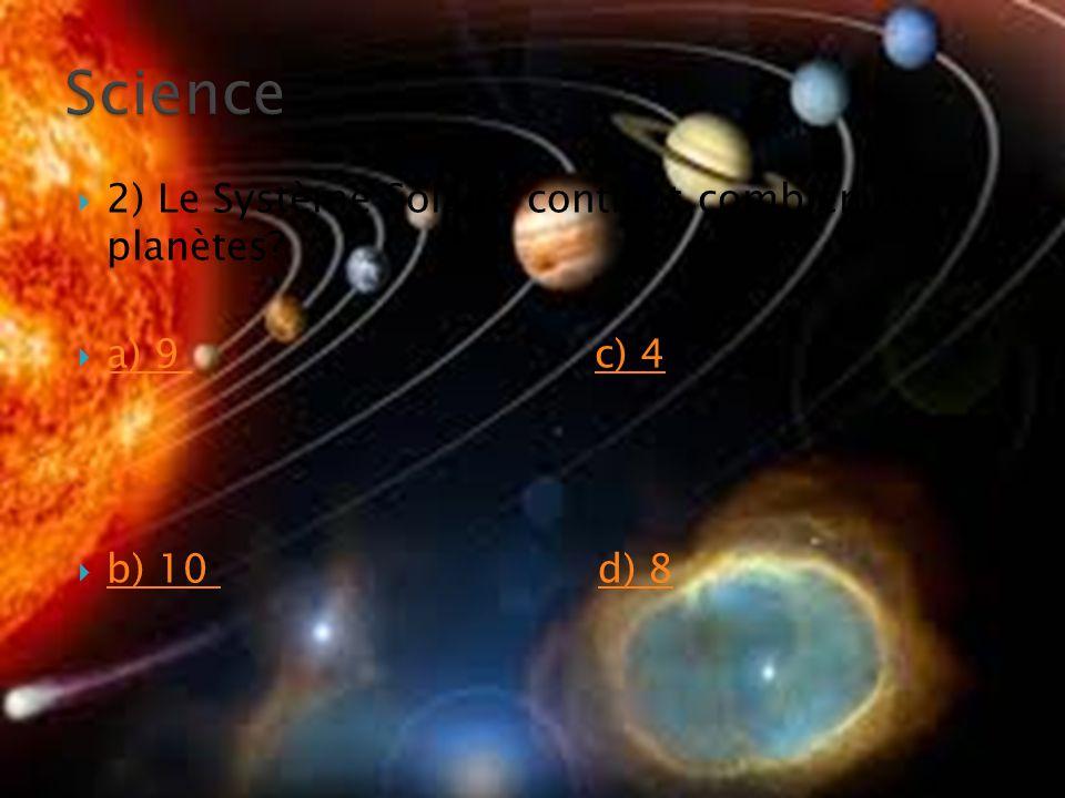  2) Le Système Solaire contient combien de planètes  a) 9 c) 4 a) 9 c) 4  b) 10 d) 8 b) 10 d) 8