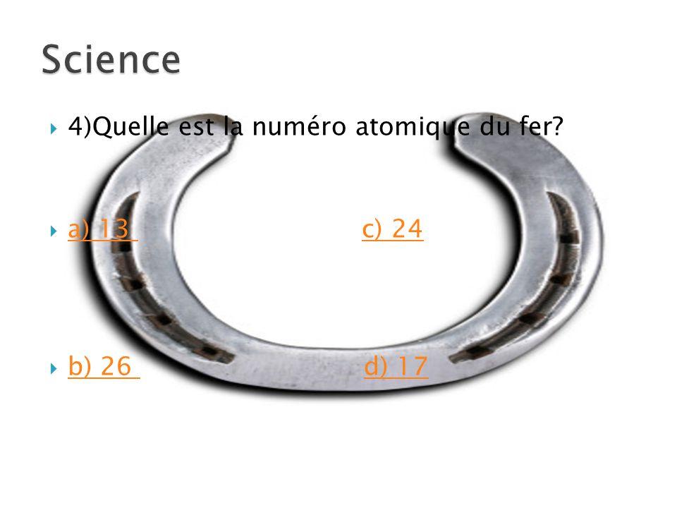  4)Quelle est la numéro atomique du fer  a) 13 c) 24 a) 13 c) 24  b) 26 d) 17 b) 26 d) 17