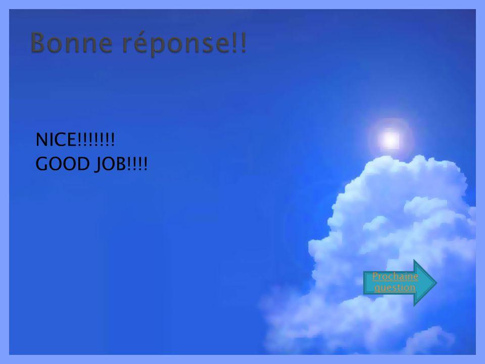 NICE!!!!!!! GOOD JOB!!!! Prochaine question