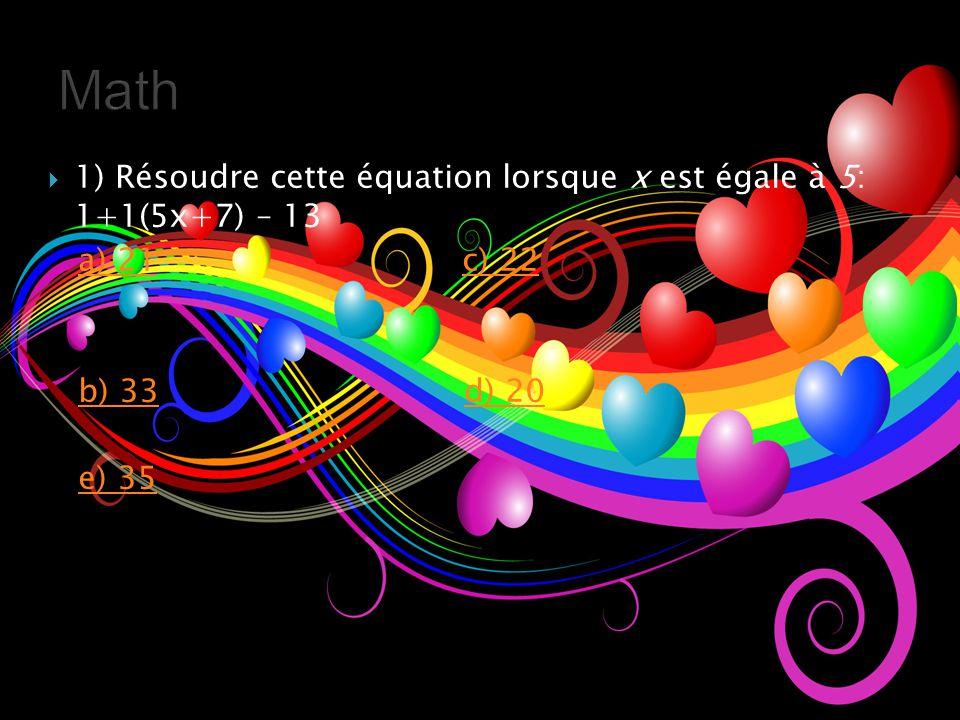  1) Résoudre cette équation lorsque x est égale à 5: 1+1(5x+7) – 13 a) 21 c) 22a) 21c) 22 b) 33 d) 20b) 33d) 20 e) 35