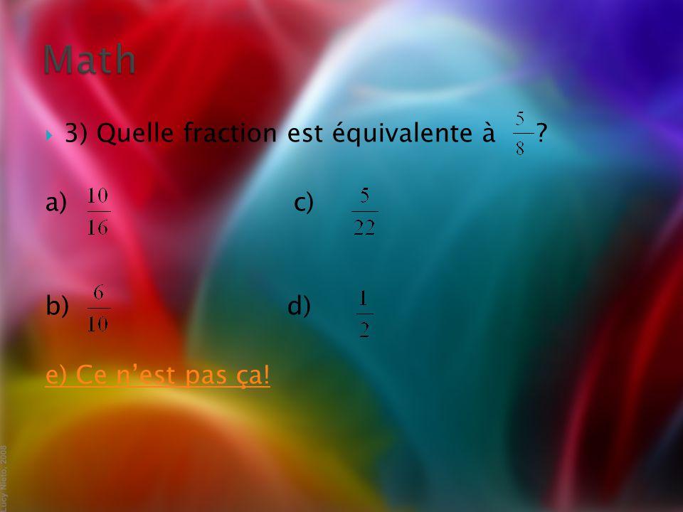  3) Quelle fraction est équivalente à a) c) b) d) e) Ce n'est pas ça!