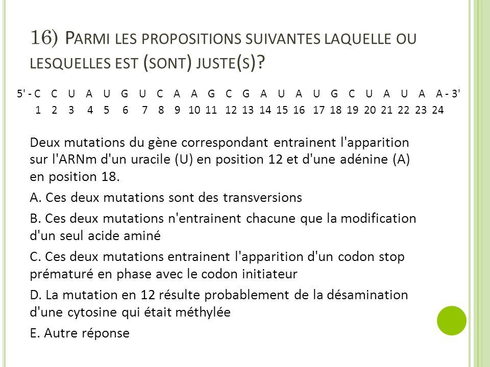 16) P ARMI LES PROPOSITIONS SUIVANTES LAQUELLE OU LESQUELLES EST ( SONT ) JUSTE ( S )? Deux mutations du gène correspondant entrainent l'apparition su