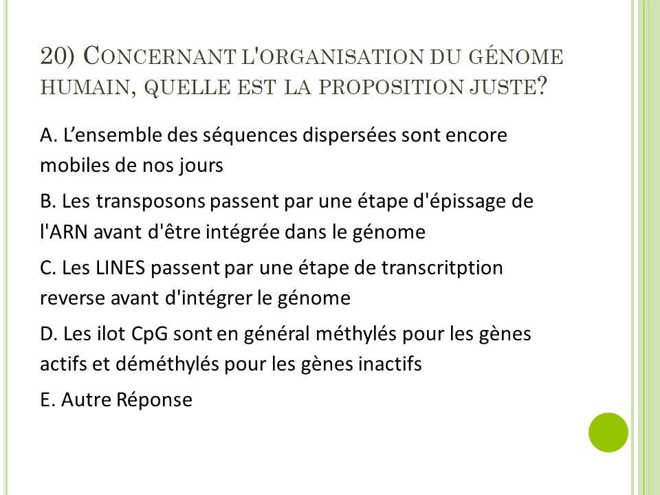 20) C ONCERNANT L ORGANISATION DU GÉNOME HUMAIN, QUELLE EST LA PROPOSITION JUSTE .