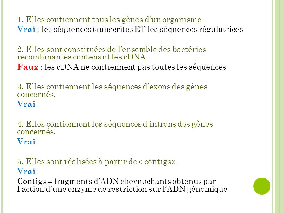 1. Elles contiennent tous les gènes d'un organisme Vrai : les séquences transcrites ET les séquences régulatrices 2. Elles sont constituées de l'ensem