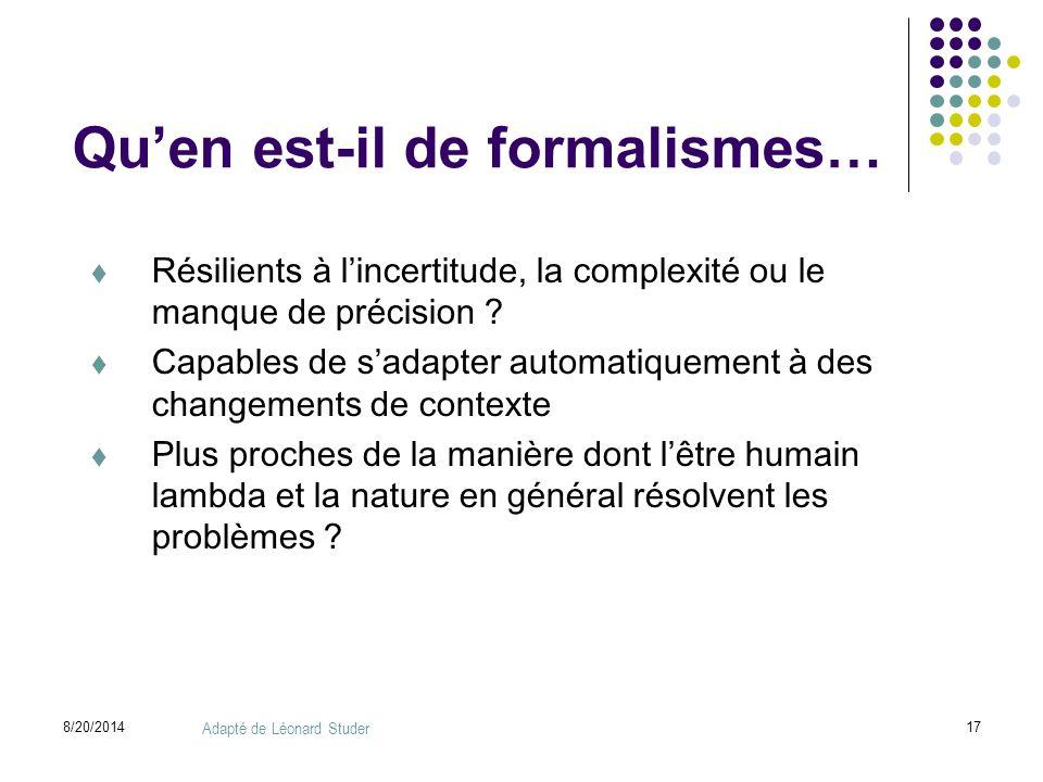 8/20/201417 Qu'en est-il de formalismes…  Résilients à l'incertitude, la complexité ou le manque de précision ?  Capables de s'adapter automatiqueme