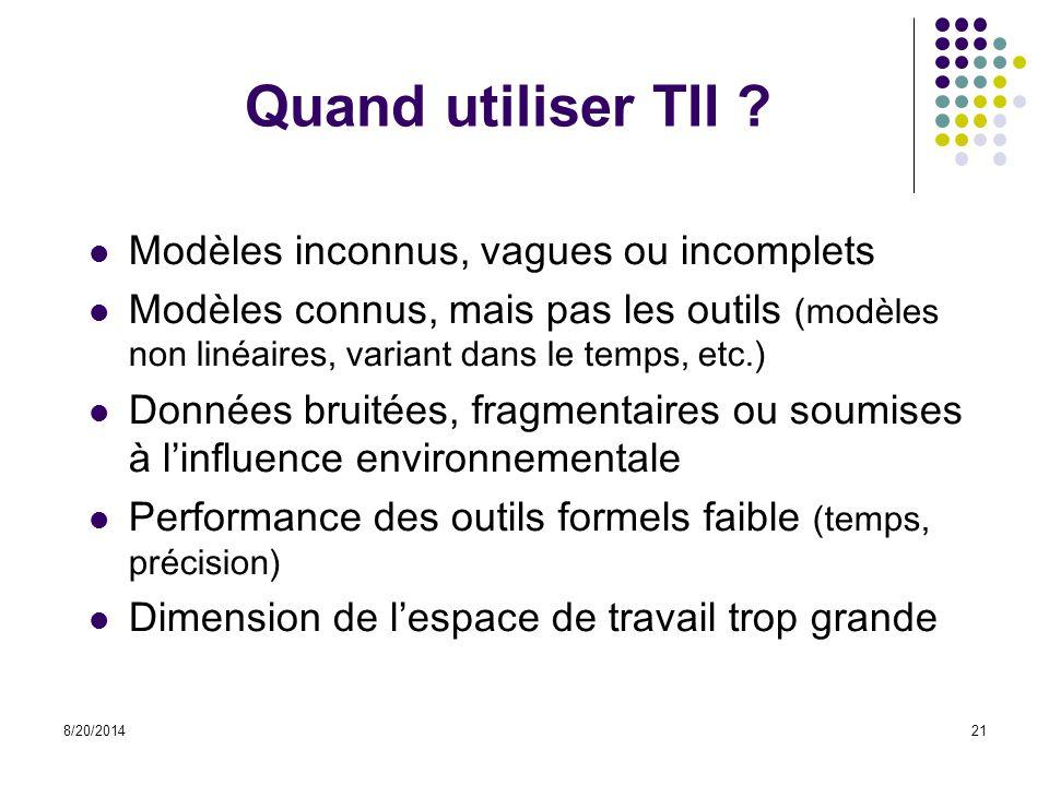 8/20/201421 Quand utiliser TII ? Modèles inconnus, vagues ou incomplets Modèles connus, mais pas les outils (modèles non linéaires, variant dans le te