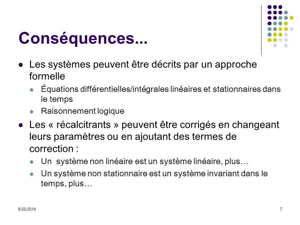 Conséquences... Les systèmes peuvent être décrits par un approche formelle Équations différentielles/intégrales linéaires et stationnaires dans le tem
