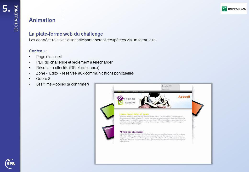 5. PISTE 1 LE CHALLENGE Animation La plate-forme web du challenge Les données relatives aux participants seront récupérées via un formulaire. Contenu