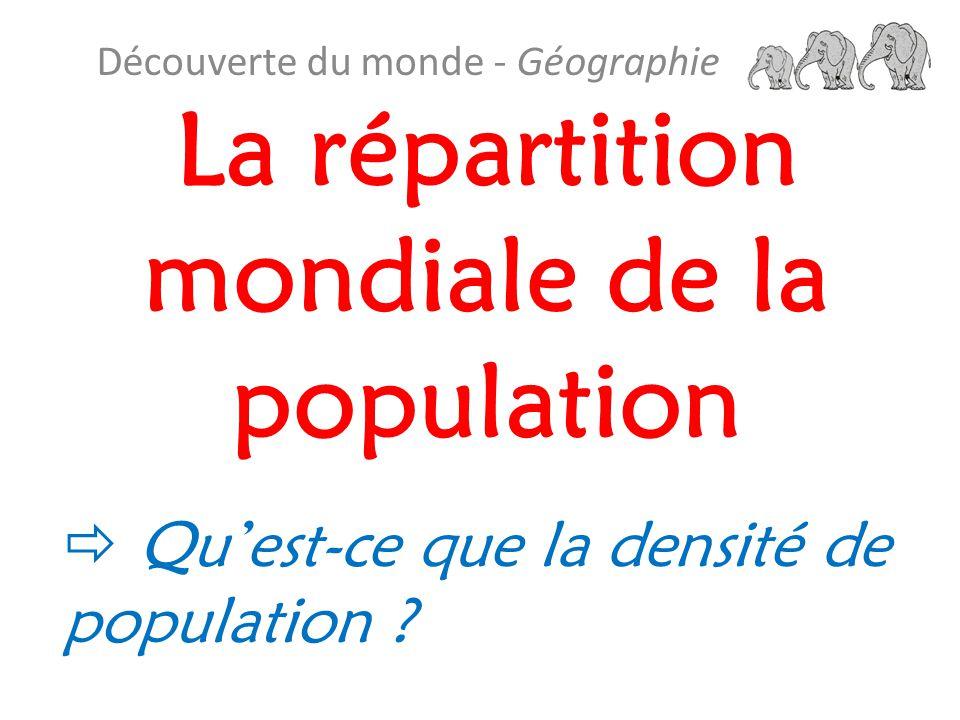 La répartition mondiale de la population Découverte du monde - Géographie  Qu'est-ce que la densité de population ?