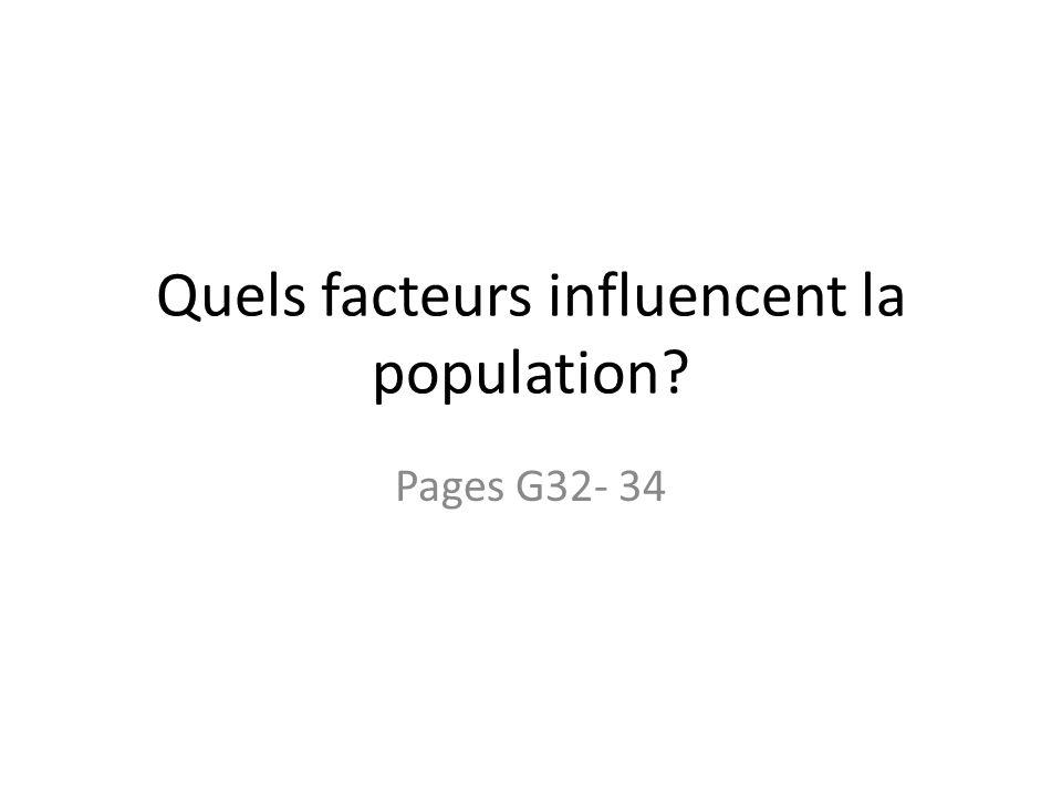 Quels facteurs influencent la population? Pages G32- 34