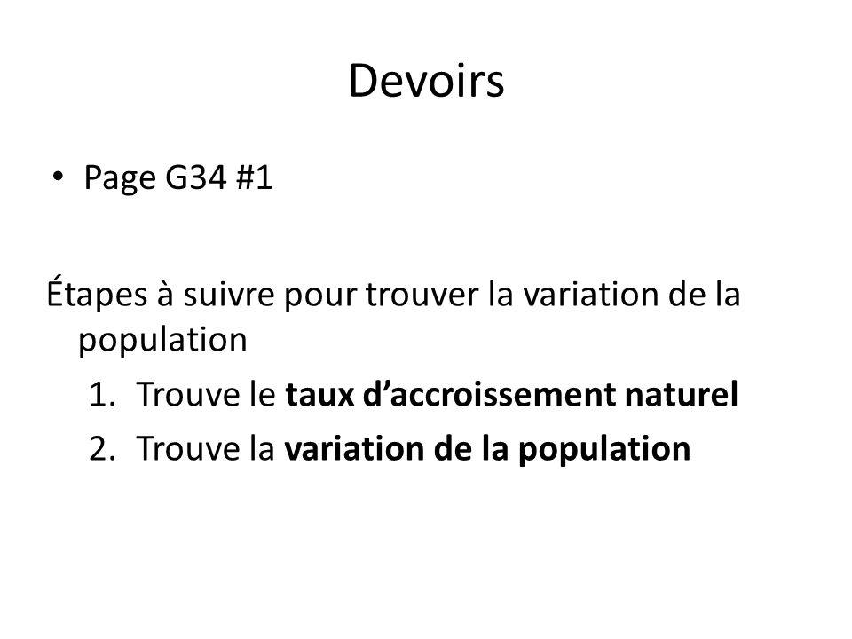 Devoirs Page G34 #1 Étapes à suivre pour trouver la variation de la population 1.Trouve le taux d'accroissement naturel 2.Trouve la variation de la po