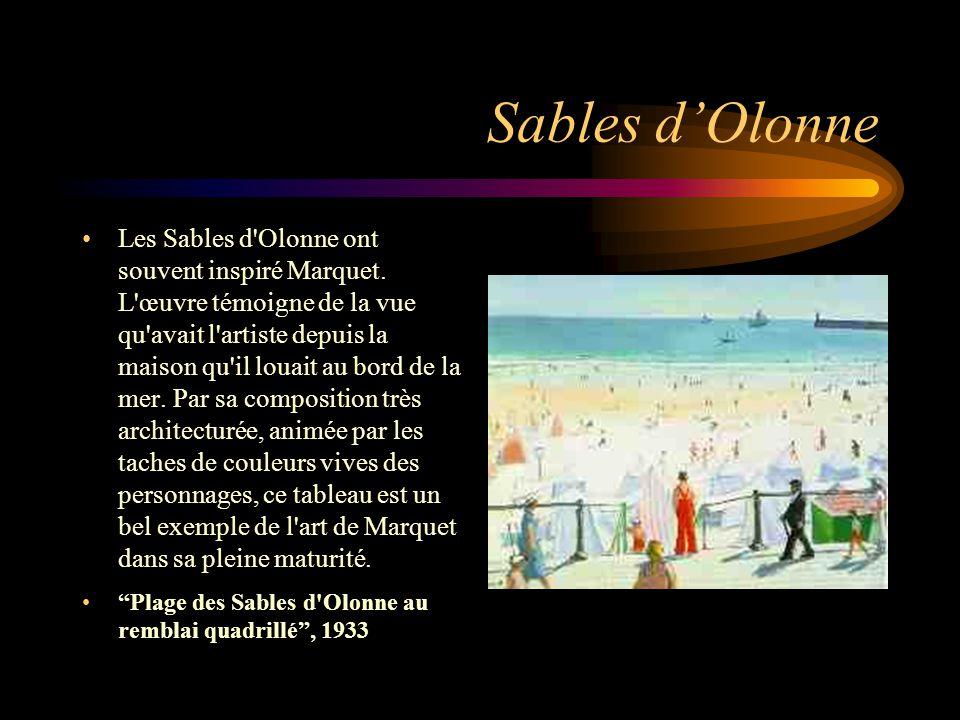 Sables d'Olonne Les Sables d'Olonne ont souvent inspiré Marquet. L'œuvre témoigne de la vue qu'avait l'artiste depuis la maison qu'il louait au bord d