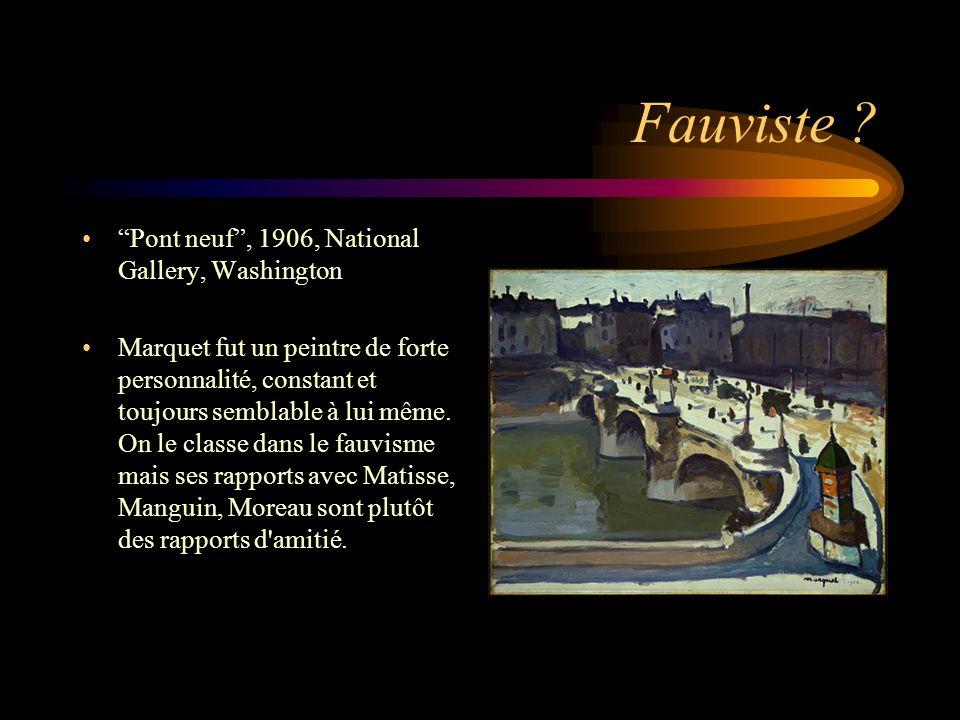 """Fauviste ? """"Pont neuf"""", 1906, National Gallery, Washington Marquet fut un peintre de forte personnalité, constant et toujours semblable à lui même. On"""